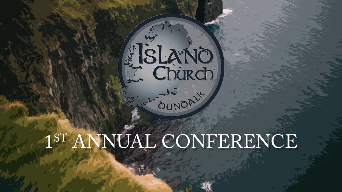 Island Church Dundalk 1st Annual Conference